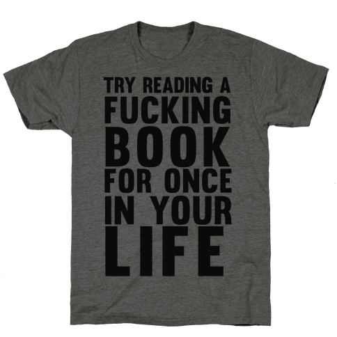 Try Reading A F***ing Book For Once In Your Life Mens T-Shirt