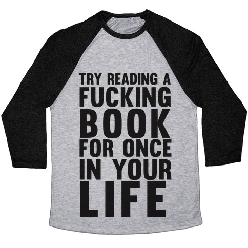 Try Reading A F***ing Book For Once In Your Life Baseball Tee