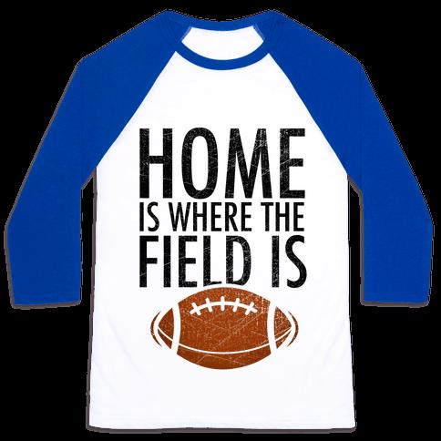 Home Is Where The Field Is Baseball Tee