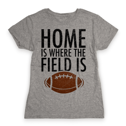 Home Is Where The Field Is Womens T-Shirt
