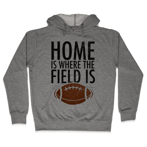 Home Is Where The Field Is Hooded Sweatshirt