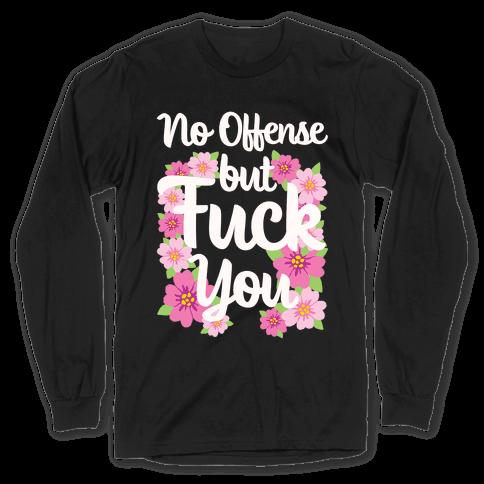 No Offense But F*** You Long Sleeve T-Shirt