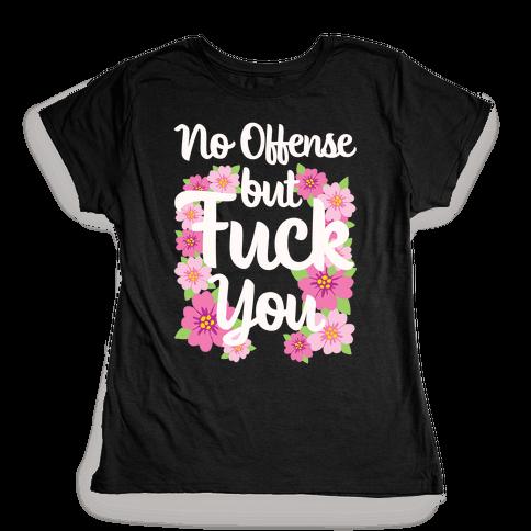 No Offense But F*** You Womens T-Shirt