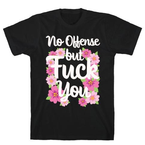 No Offense But F*** You T-Shirt