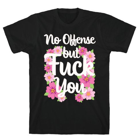 No Offense But F*** You Mens T-Shirt