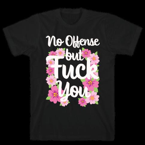 No Offense But F*** You Mens T-Shirt