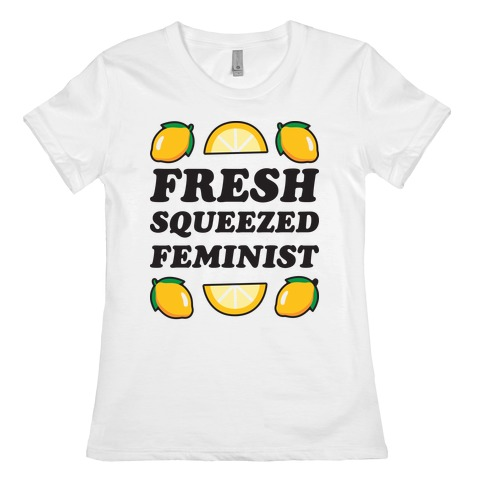 Fresh Squeezed Feminist Womens T-Shirt
