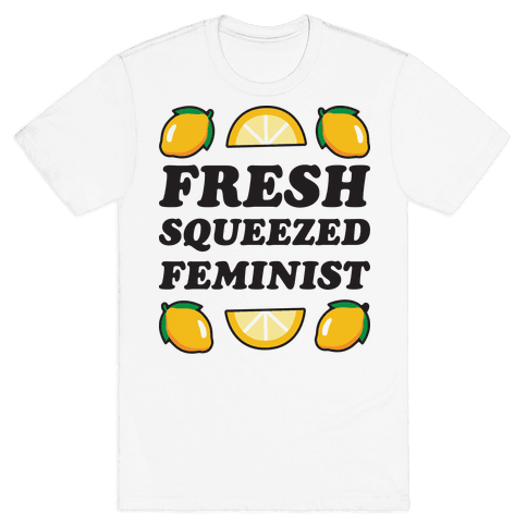 Fresh Squeezed Feminist Mens T-Shirt