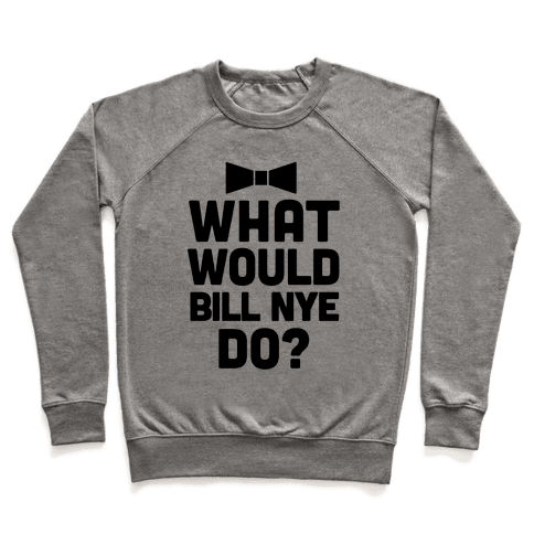 What Would Bill Nye Do? Pullover