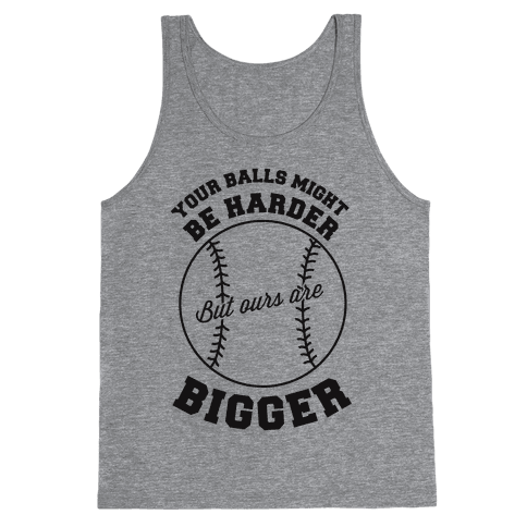Your Balls Might Be Harder But Ours Are Bigger Tank Top