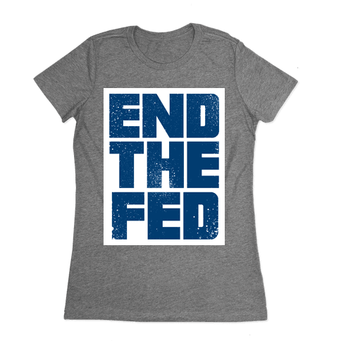 End The Fed Womens T-Shirt
