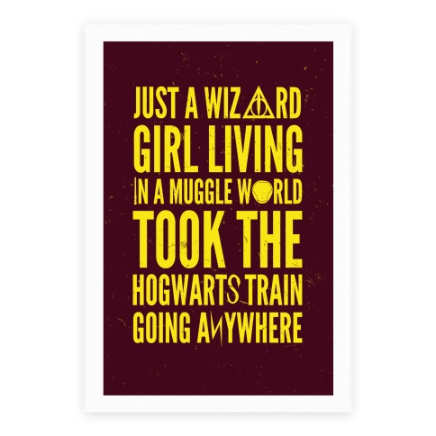 Just A Wizard Girl Living In A Muggle World Poster