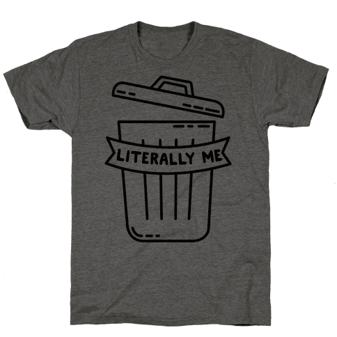Literally Me (Trash) Mens T-Shirt