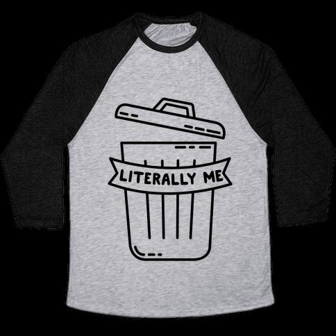 Literally Me (Trash) Baseball Tee
