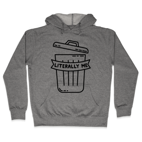 Literally Me (Trash) Hooded Sweatshirt