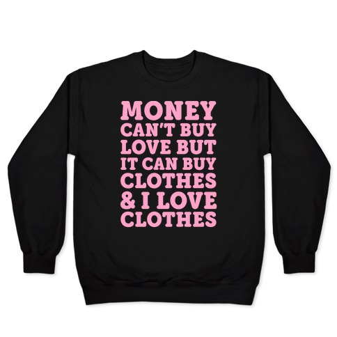 Money Can't Buy Love But It Can Buy Clothes & I Love Clothes Pullover