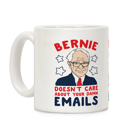 Bernie Doesn't Care about Your Damn Emails Coffee Mug