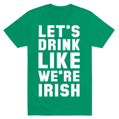 Let's Drink Like We're Irish Mens T-Shirt