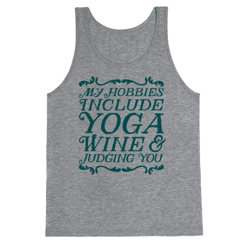 My Hobbies Include Yoga, Wine & Judging You Tank Top