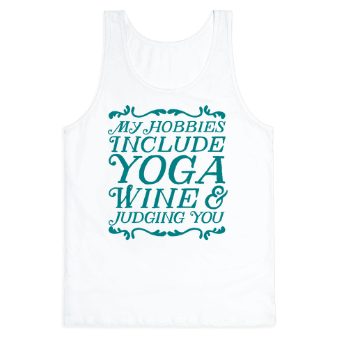 My Hobbies Include Yoga, Wine & Judging You