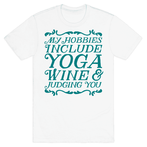 My Hobbies Include Yoga, Wine & Judging You Mens T-Shirt
