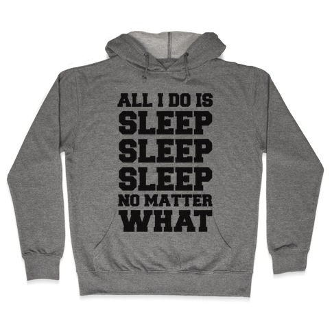All I Do Is Sleep Hooded Sweatshirt