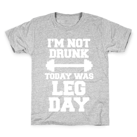I'm Not Drunk, Today Was Leg Day Kids T-Shirt