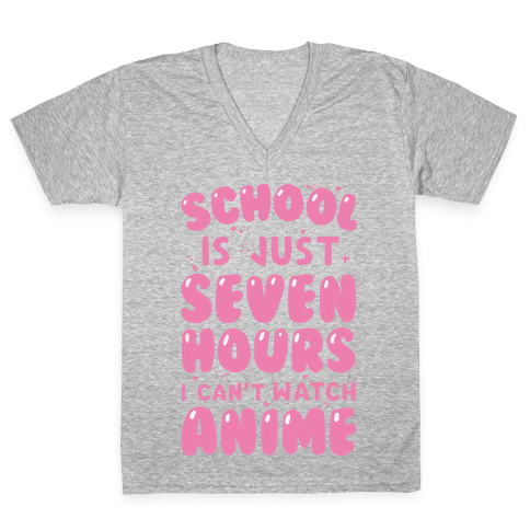 School Is Just Seven Hours I Can't Watch Anime V-Neck Tee Shirt
