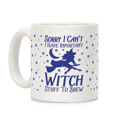 Sorry I Can't I Have Important Witch Stuff To Brew Coffee Mug