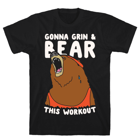 Gonna Grin & Bear This Workout Mens T-Shirt