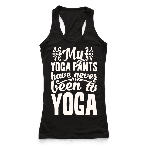 My Yoga Pants Have Never Been To Yoga