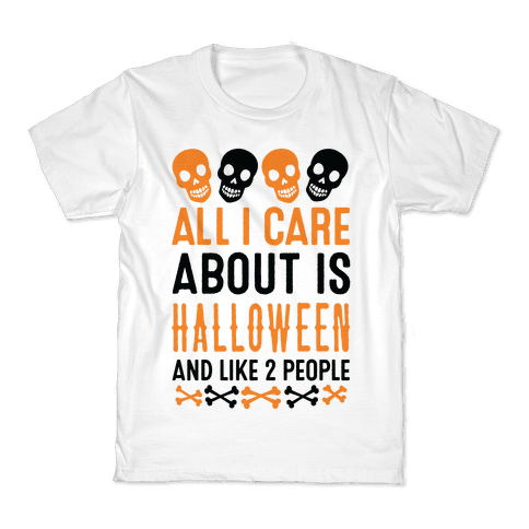 All I Care About Is Halloween And Like Two People Kids T-Shirt