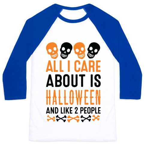 All I Care About Is Halloween And Like Two People Baseball Tee