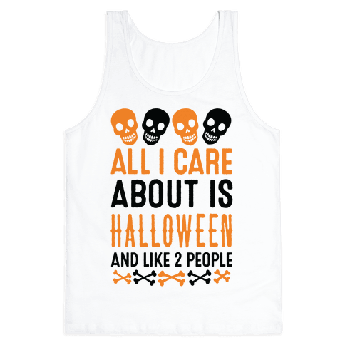 All I Care About Is Halloween And Like Two People Tank Top