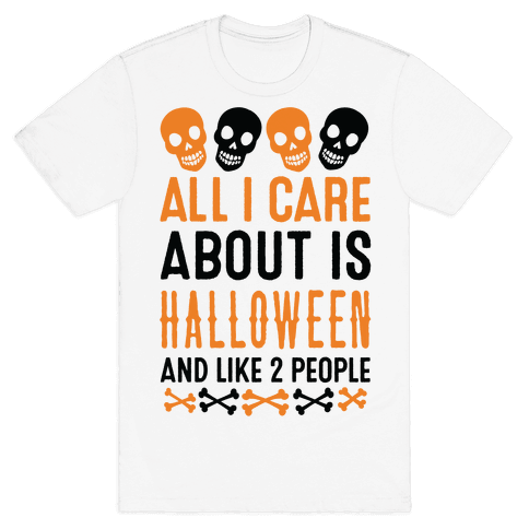 All I Care About Is Halloween And Like Two People Mens T-Shirt