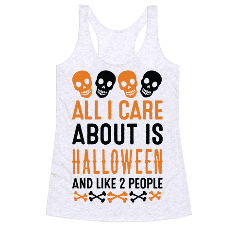All I Care About Is Halloween And Like Two People Racerback Tank Top