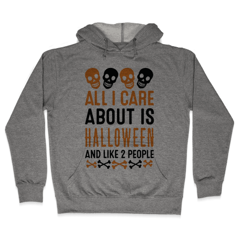 All I Care About Is Halloween And Like Two People Hooded Sweatshirt