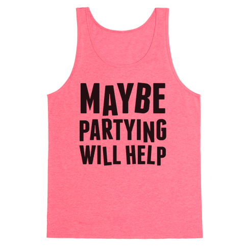 Maybe Partying Will Help Tank Top