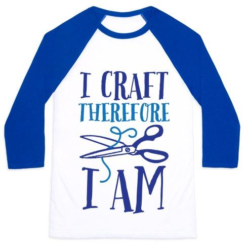 I Craft, Therefore I Am Baseball Tee