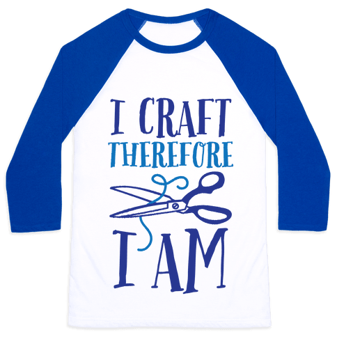 I Craft, Therefore I Am Baseball Tee