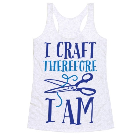 I Craft, Therefore I Am Racerback Tank Top