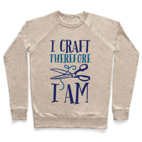 I Craft, Therefore I Am Pullover