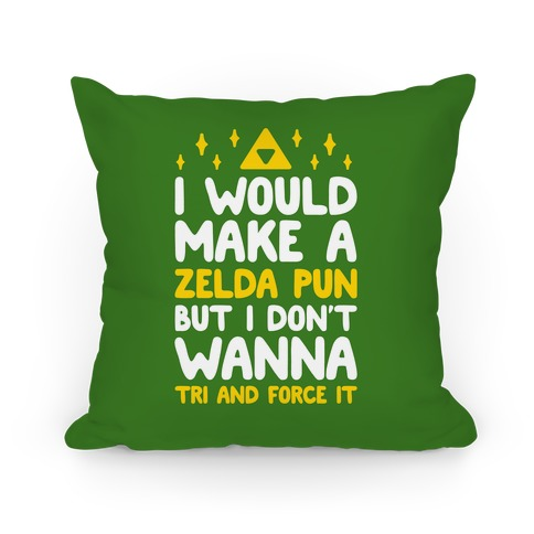 I Would Make A Zelda Pun But I Don't Wanna Tri And Force Pillow