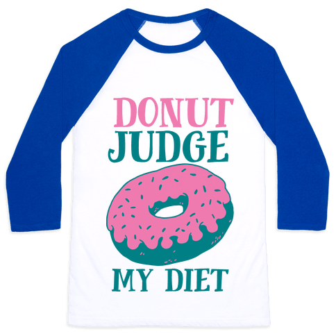 Donut Judge My Diet Baseball Tee