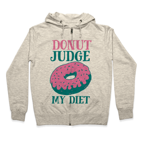 Donut Judge My Diet Zip Hoodie
