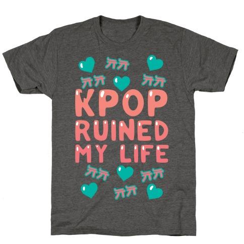 Kpop Ruined My Life T-Shirt