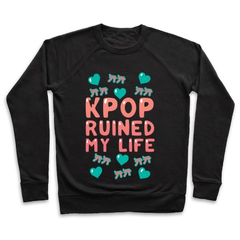 Kpop Ruined My Life Pullover