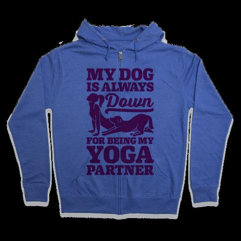 My Dog Is Always Down For Yoga Zip Hoodie