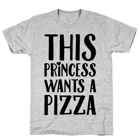This Princess Wants A Pizza Mens T-Shirt