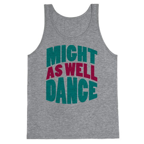 Might As Well Dance  Tank Top